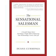 The Sensational Salesman: A Second Chance Story: Providing a Simple Path to Improving Your Relationships, Career, and Life by Cummings, Duane, 9781504328425