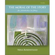 The Moral of the Story: An Introduction to Ethics by Rosenstand, Nina, 9780078038426