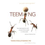 Teeming How Superorganisms Work Together to Build Infinite Wealth on a Finite Planet (and your company can too) by Woolley-Barker, Tamsin, 9781940468426