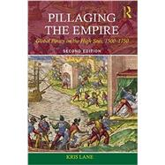 Pillaging the Empire: Global Piracy on the High Seas, 1500-1750 by Lane; Kris, 9780765638427