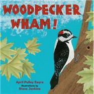 Woodpecker Wham! by Sayre, April Pulley; Jenkins, Steve, 9780805088427