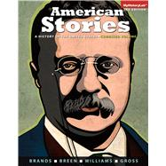 American Stories A History of the United States, Combined by Brands, H. W.; Breen, T. H.; Williams, R. Hal; Gross, Ariela J., 9780205958429