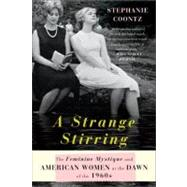 A Strange Stirring: The Feminine Mystique and American Women at the Dawn of the 1960s by Coontz, Stephanie, 9780465028429