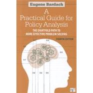 A Practical Guide for Policy Analysis: The Eightfold Path to More Effective Problem Solving by Bardach, Eugene, 9781608718429