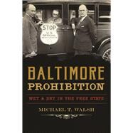 Baltimore Prohibition by Walsh, Michael T., 9781625858429