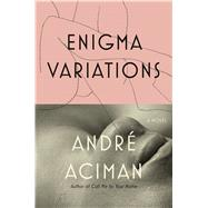 Enigma Variations A Novel by Aciman, André, 9780374148430