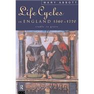 Life Cycles in England 1560-1720: Cradle to Grave by Abbott, Mary, 9780415108430