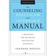The Counseling Practicum and Internship Manual: A Resource for Graduate Counseling Students by Hodges, Shannon, Ph.d., 9780826128430