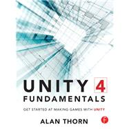 Unity 4 Fundamentals: Get Started at Making Games with Unity by Thorn,Alan, 9781138428430
