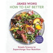 How to Eat Better Simple Science to Supercharge Your Nutrition by Wong, James, 9781454928430
