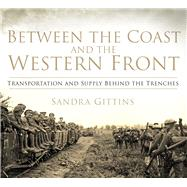 Between the Coast and the Western Front by Gittins, Sandra, 9780750958431