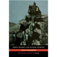 First Blood and Other Stories by Schaefer, Jack, 9780826358431