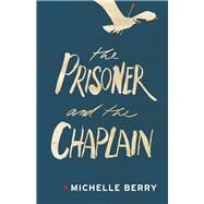 The Prisoner and the Chaplain by Berry, Michelle, 9781928088431