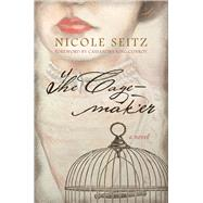 The Cage-maker by Seitz, Nicole; Conroy, Cassandra King, 9781611178432