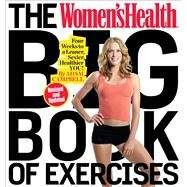 The Women's Health Big Book of Exercises Four Weeks to a Leaner, Sexier, Healthier You! by Campbell, Adam, MS, CSCS, 9781623368432