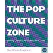 The Pop Culture Zone Writing Critically about Popular Culture by Smith, Allison D.; Smith, Trixie G., 9780840028433
