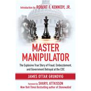 Master Manipulator by Kennedy, Robert F.; Grundvig, James Ottar, 9781510708433