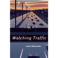 Watching Traffic by Ozkowski, Jane, 9781554988433