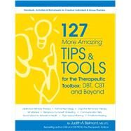 127 More Amazing Tips & Tools for the Therapuetic Toolbox: CBT, DBT and Beyond by Belmont, Judith, 9781936128433