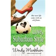 Love, Suburban Style by Markham, Wendy, 9780446618434