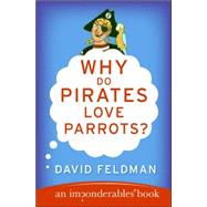 Why Do Pirates Love Parrots? by Feldman, David, 9780060888435