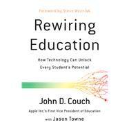 Rewiring Education by Couch, John D.; Towne, Jason; Wozniak, Steve, 9781944648435