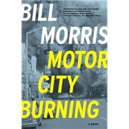 Motor City Burning by Morris, Bill, 9781605988436