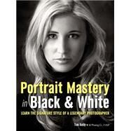 Portrait Mastery in Black & White Learn the Signature Style of a Legendary Photographer by Kelly, Tim, 9781608958436