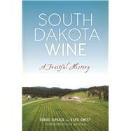 South Dakota Wine by Depaolo, Denise; Sweet, Kara; Weyrich, Bob, 9781625858436