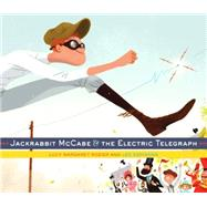 Jackrabbit Mccabe & the Electric Telegraph by Rozier, Lucy Margaret; Espinosa, Leo, 9780385378437