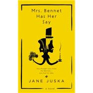 Mrs. Bennet Has Her Say by Juska, Jane, 9780425278437