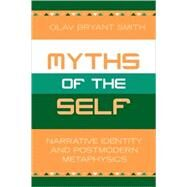Myths of the Self : Narrative Identity and Postmodern Metaphysics by Smith, Olav Bryant, 9780739108437