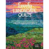 Lovely Landscape Quilts: Using Strings and Scraps to Piece and Applique Scenic Quilts by Geier, Cathy, 9781440238437
