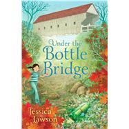 Under the Bottle Bridge by Lawson, Jessica, 9781481448437