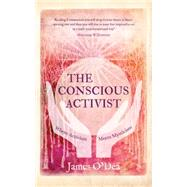 The Conscious Activist by O'dea, James, 9781780288437