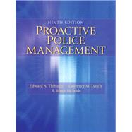 Proactive Police Management by Thibault, Edward A., Ph.D.; Lynch, Lawrence M.; McBride, Bruce R.; Walsh, Gregory, 9780133598438
