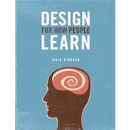 Design For How People Learn by Dirksen, Julie, 9780321768438