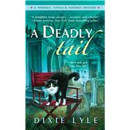 A Deadly Tail A Whiskey, Tango & Foxtrot Mystery by Lyle, Dixie, 9781250078438