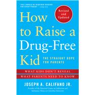 How to Raise a Drug-Free Kid The Straight Dope for Parents by Califano, Joseph A., 9781476728438