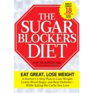The Sugar Blockers Diet: The Doctor-Designed 3- Step Plan to Lose Weight, Lower Blood Sugar, and Beat Diabetes--While Eating the Carbs You Love by Thompson, Rob, M.D., 9781609618438