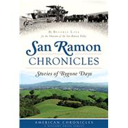 San Ramon Chronicles: Stories of Bygone Days by Lane, Beverly; Museum of the San Ramon Valley, 9781467118439