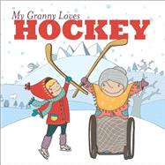 My Granny Loves Hockey by Weber, Lori; Liska, Eliska, 9781927018439