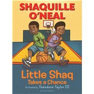 Little Shaq Takes a Chance by O'Neal, Shaquille; Taylor, III, Theodore, 9781619638440