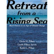 Retreat from a Rising Sea by Pilkey, Orrin H.; Pilkey-jarvis, Linda; Pilkey, Keith C., 9780231168441
