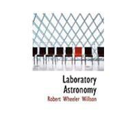 Laboratory Astronomy by Willson, Robert Wheeler, 9780554838441