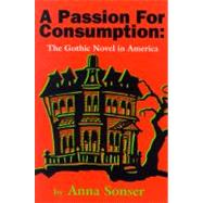 A Passion for Consumption: The Gothic Novel in America by Sonser, Anna, 9780879728441