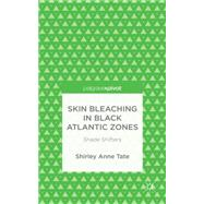 Skin Bleaching in Black Atlantic Zones by Tate, S., 9781137498441