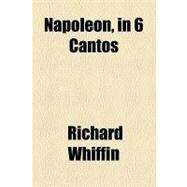 Napoleon: In 6 Cantos by Whiffin, Richard, 9781154538441