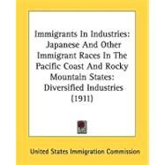 Immigrants In Industries: Japanese and Other Immigrant Races in the Pacific Coast and Rocky Mountain States: Diversified Industries by United States Immigration Commission, 9780548818442
