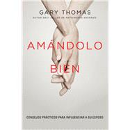 Amándolo bien / Loving You Well by Thomas, Gary, 9780829768442